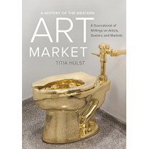 A History of the Western Art Market: A Sourcebook of Writings on Artists, Dealers, and Markets by Titia Hulst, 9780520290631