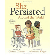 She Persisted Around the World: 13 Women Who Changed History by Chelsea Clinton, 9780525516996