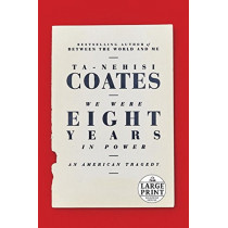 We Were Eight Years in Power: An American Tragedy by Ta-Nehisi Coates, 9780525624516