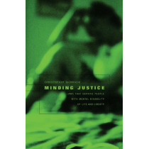 Minding Justice: Laws That Deprive People with Mental Disability of Life and Liberty by Christopher Slobogin, 9780674022041