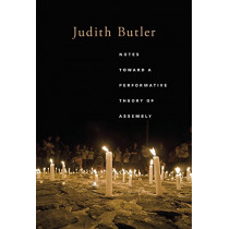 Notes Toward a Performative Theory of Assembly by Judith Butler, 9780674983984