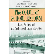 The Color of School Reform: Race, Politics, and the Challenge of Urban Education by Jeffrey R. Henig, 9780691088976