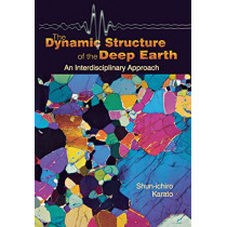 The Dynamic Structure of the Deep Earth: An Interdisciplinary Approach by Shun-Ichiro Karato, 9780691095110