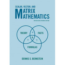 Scalar, Vector, and Matrix Mathematics: Theory, Facts, and Formulas - Revised and Expanded Edition by Dennis S. Bernstein, 9780691151205