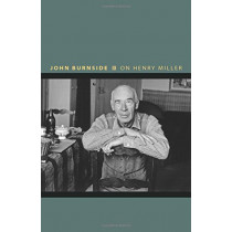 On Henry Miller: Or, How to Be an Anarchist by John Burnside, 9780691166872