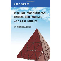 Multimethod Research, Causal Mechanisms, and Case Studies: An Integrated Approach by Gary Goertz, 9780691174129