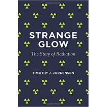 Strange Glow: The Story of Radiation by Timothy J. Jorgensen, 9780691178349