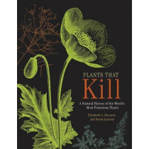 Plants That Kill: A Natural History of the World's Most Poisonous Plants by Elizabeth A Dauncey, 9780691178769