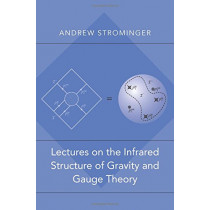 Lectures on the Infrared Structure of Gravity and Gauge Theory by Andrew Strominger, 9780691179735