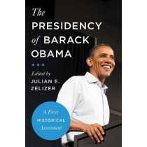 The Presidency of Barack Obama: A First Historical Assessment by Julian Zelizer, 9780691182100