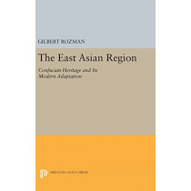 The East Asian Region: Confucian Heritage and Its Modern Adaptation by Gilbert Rozman, 9780691635309