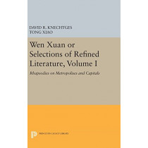 Wen Xuan or Selections of Refined Literature, Volume I: Rhapsodies on Metropolises and Capitals by David R. Knechtges, 9780691641560