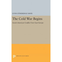 The Cold War Begins: Soviet-American Conflict Over East Europe by Lynn Etheridge Davis, 9780691645322