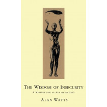 Wisdom Of Insecurity: A Message for an Age of Anxiety by Alan W. Watts, 9780712695886