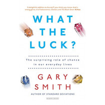 What the Luck?: The Surprising Role of Chance in Our Everyday Lives by Gary Smith, 9780715652657