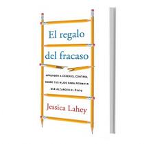 Regalo del Fracaso: Aprender a Ceder El Control Sobre Tus Hijos Para Permitir Que Alcancen El Exito by Jessica Lahey, 9780718095802