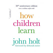 How Children Learn, 50th anniversary edition by John Holt, 9780738220086