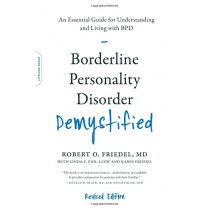 Borderline Personality Disorder Demystified, Revised Edition: An Essential Guide for Understanding and Living with BPD by Robert O. Friedel, 9780738220246