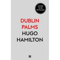 Dublin Palms by Hugo Hamilton, 9780008128098