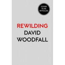 Rewilding: Real Life Stories of Returning British and Irish Wildlife to Balance by David Woodfall, 9780008300470