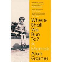 Where Shall We Run To?: A Memoir by Alan Garner, 9780008306007