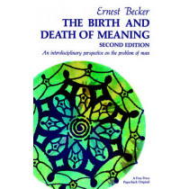 Birth and Death of Meaning by Ernest Becker, 9780029021903