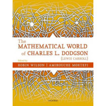 The Mathematical World of Charles L. Dodgson (Lewis Carroll) by Robin Wilson, 9780198817000