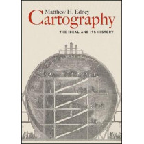 Cartography: The Ideal and Its History by Matthew H Edney, 9780226605685
