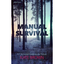Manual for Survival: A Chernobyl Guide to the Future by Kate Brown, 9780241352069