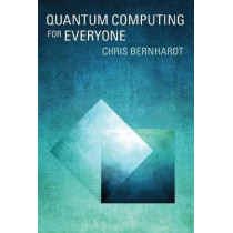 Quantum Computing for Everyone by Chris Bernhardt, 9780262039253