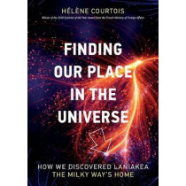 Finding our Place in the Universe: How We Discovered Laniakea-the Milky Way's Home by Helene Courtois, 9780262039956