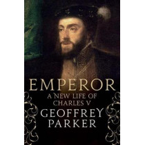 Emperor: A New Life of Charles V by Geoffrey Parker, 9780300196528