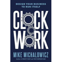 Clockwork by Mike Michalowicz, 9780525534013