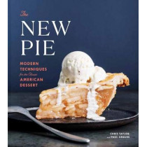 The New Pie: Modern Techniques for the Classic American Dessert by Chris Taylor, 9780525576440
