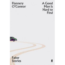 A Good Man is Hard to Find: Faber Stories by Flannery O'Connor, 9780571351817