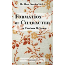 Formation of Character by Charlotte M Mason, 9780648104803
