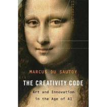 The Creativity Code: Art and Innovation in the Age of AI by Marcus Du Sautoy, 9780674988132