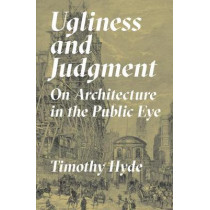 Ugliness and Judgment: On Architecture in the Public Eye by Timothy Hyde, 9780691179162