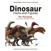 Dinosaur Facts and Figures: The Theropods and Other Dinosauriformes by Ruben Molina-Perez, 9780691180311