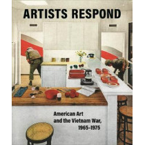 Artists Respond: American Art and the Vietnam War, 1965-1975 by Melissa Ho, 9780691191188