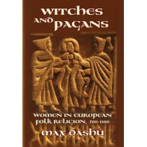 Witches and Pagans: Women in European Folk Religion, 700-1100 by Max Dashu, 9780692740286