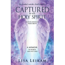 Captured by the Holy Spirit by Lisa Leikam, 9780692903667