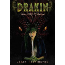 Drakin: The Story of Raiya by James Harrington, 9780692974780