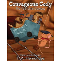 Courageous Cody: The Too-Little Cowboy by T a Hernandez, 9780692985946