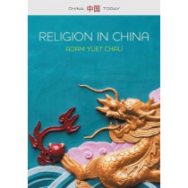 Religion in China: Ties that Bind by Adam Yuet Chau, 9780745679150