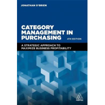 Category Management in Purchasing: A Strategic Approach to Maximize Business Profitability by Jonathan O'Brien, 9780749482619