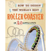 How to Design the World's Best Roller Coaster: In 10 Simple Steps by Paul Mason, 9780750291927