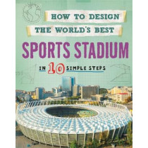 How to Design the World's Best Sports Stadium: In 10 Simple Steps by Paul Mason, 9780750292009
