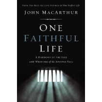 One Faithful Life, Hardcover: A Harmony of the Life and Letters of Paul by John F. MacArthur, 9780785229261