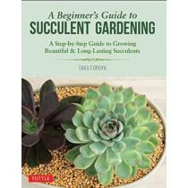 A Beginner's Guide to Succulent Gardening by Taku Furuya, 9780804851190